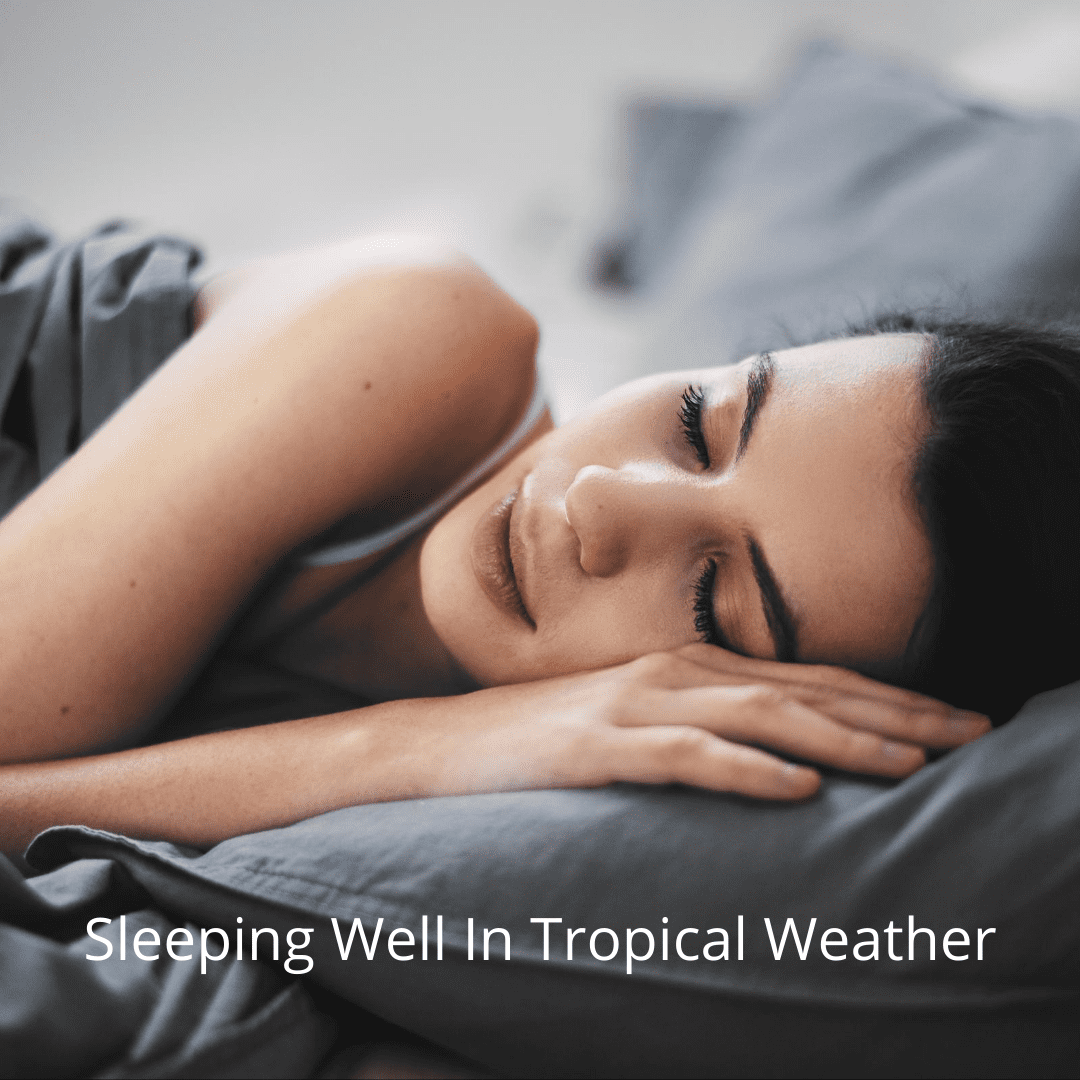 Sleeping well in the tropical weather