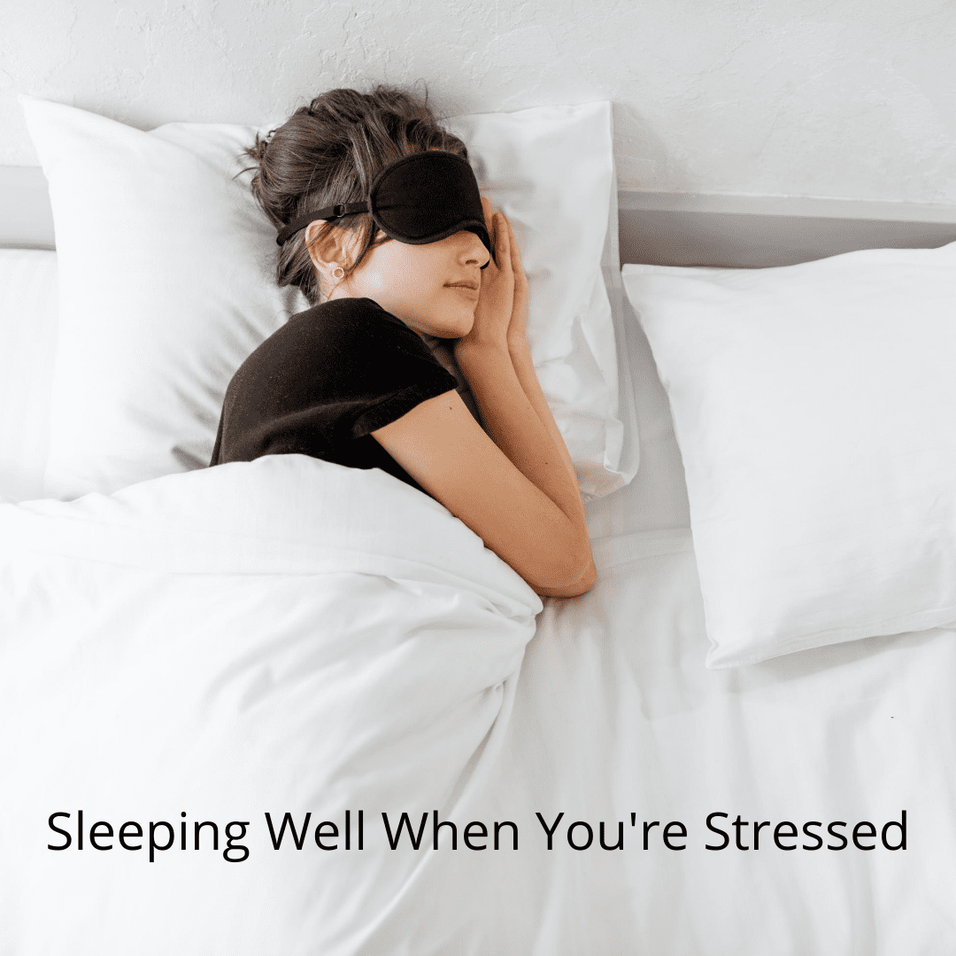 SLEEPING WELL WHEN YOU'RE STRESSED